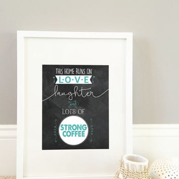 This Home Is Full Of Love, Laughter and Lots of Strong Coffee, Family Print, Home Print, 8x10 Print