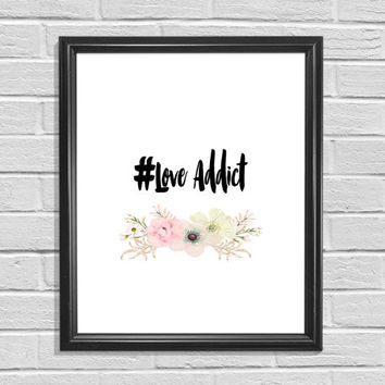 Love Addict Hashtag print Printable Art Floral Print Typography Art
