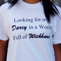 Pride and Prejudice Shirt. Looking For My Darcy in a World Full of Wickhams. Book Lover T-Shirt. Unisex Sizing Adult Shirt.