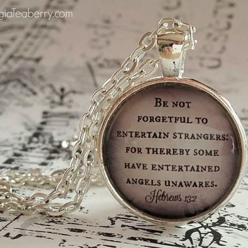 Bible Verse, glass dome necklace, Be not forgetful to entertain strangers, some have entertained angels unaware, hostess Christian Gift idea