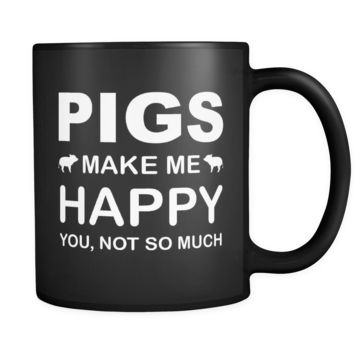 Pigs Make Me Happy You Not So Much Mug