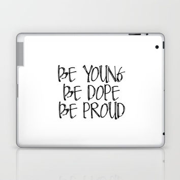 Be Young Be Dope Be Proud Laptop & iPad Skin by NikolaJovanovic