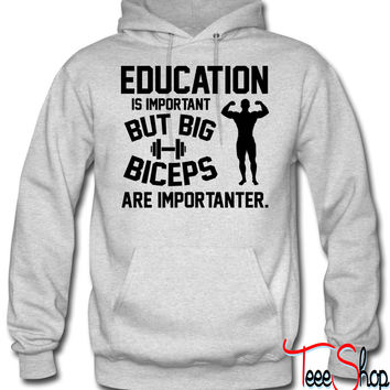 Education is important. Big Biceps are importanter hoodie