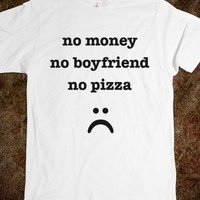 NO MONEY NO BOYFRIEND NO PIZZA