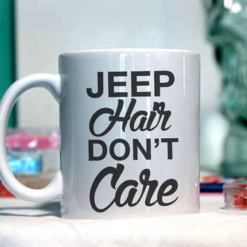 Jeep hair don't care  - Ceramic coffee mug - funny sayings