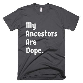 My Ancestors Are Dope Short-Sleeve T-Shirt