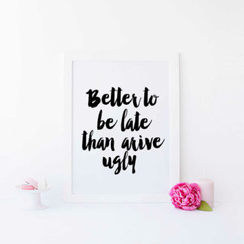 Bathroom Decor Inspirational Print Better to be late than to arrive ugly Funny Quote Print Printable Decor Poster Printable Typography Print