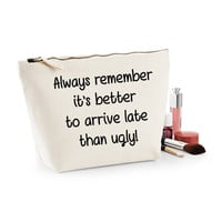 Always Remember It's Better To Arrive Late Than Ugly Canvas Makeup Bag