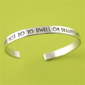 It Does Not Do to Dwell on Dreams - Cuff Bracelet - Spiffing Jewelry
