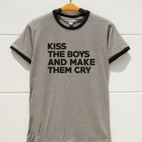 S M L XL -- Kiss The Boys And Make Them Cry Shirts Quote Shirts Tumblr Shirts Women Shirts Men Shirts Ringer Shirts Long Sleeve Short Sleeve