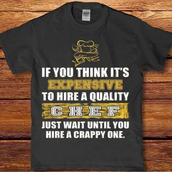 If you think it's expensive to hire a quality chef funny unisex adult t-shirt