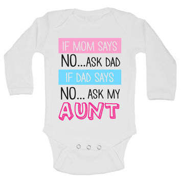 If Mom Says No...Ask Dad If Dad Says No... Ask My Aunt Funny Kids Onesuit - B124