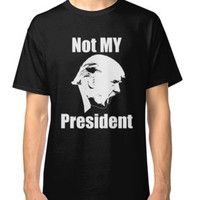 'Not MY President - Anti-Trump' Classic T-Shirt by DWS-Store