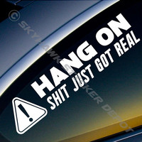 Hang On, Shit Just Got Real Funny Bumper Sticker Vinyl Decal JDM Honda Acura Dope Euro Turbo