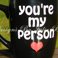 Greys Anatomy. Your my person. Coffee Mug. Best friend gift - Besties - Anniversary - Wedding Shower - Birthday - Customize able