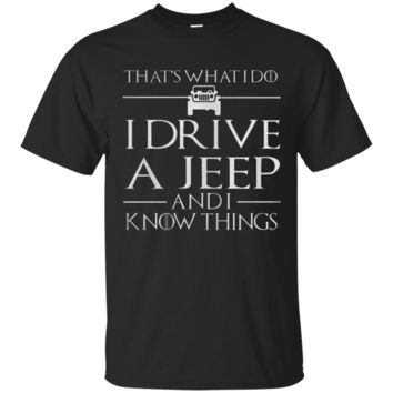 I DRIVE A JEEP AND I KNOW THINGS T Shirt