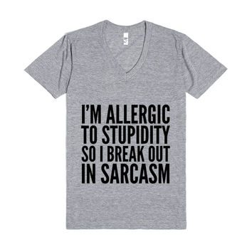 I'M ALLERGIC TO STUPIDITY, SO I BREAK OUT IN SARCASM V-NECK T-SHIRT (IDD120415)