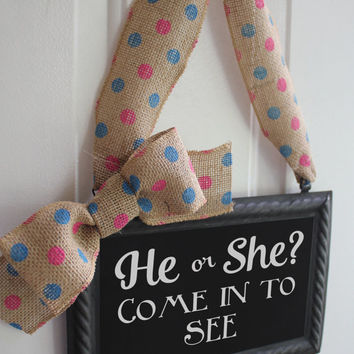Gender Reveal Sign Hanging Painted or Chalkboard Pink or Blue Decoration - He or She Come in to see  Pink and Blue Polka Dot