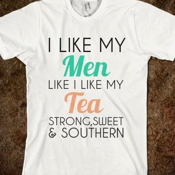 Supermarket: I Like My Men Like I Like My Tea Strong Sweet and Southern Shirt from Glamfoxx Shirts