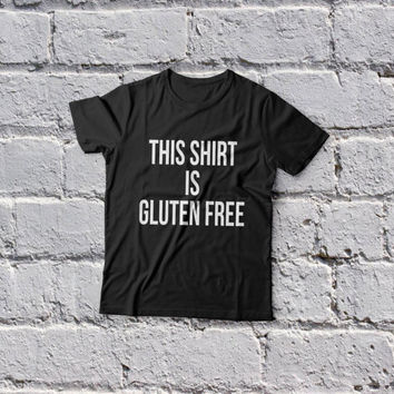 This shirt is gluten Free TShirt womens gifts girls tumblr funny slogan vegan healthy cute birthday teens teenager bestfriend