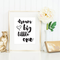 Dream Big Little One Print / Baby Shower Gift / Black and White Nursery Print / Baby Shower Print / Up to 13x19 / Nursery Wall Art