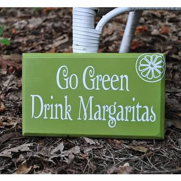 "Go Green, Drink Margaritas - 12""x6"" - Green with White Lettering"