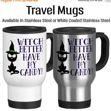 Travel Mug, Witch Better Have My Candy Cat Witches Cat Halloween Mug, Gift Idea, Stainless Steel 14 oz Coffee Cup