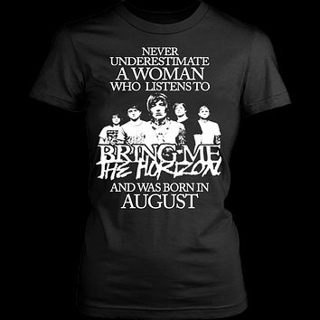 Never Underestimate A Woman Who Listens To Bring Me The Horizon And Born In August T-shirt