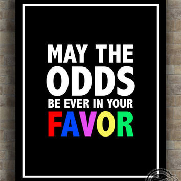 Inspirational Quotes, May The Odds, hunger games, inspiring quotes, typography, poem, poster, wall art, wall decor, 8x10, 11x14, 16x20