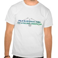 It's a Bluegrass Thing. You Wouldn't Understand. Tshirts