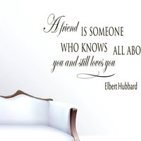 Wall Vinyl Decal Quote Sticker Home Decor Art Mural A friend is someone who knows all about you and still loves you Elbert Hubbard Z36