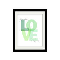 "All you need is Love. Love is all you need. Inspirational Quote. Love Quote. Love Poster. Blue and Green. 8.5x11"" Print."