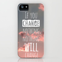 If you change nothing, nothing will change! iPhone & iPod Case by Louise Machado