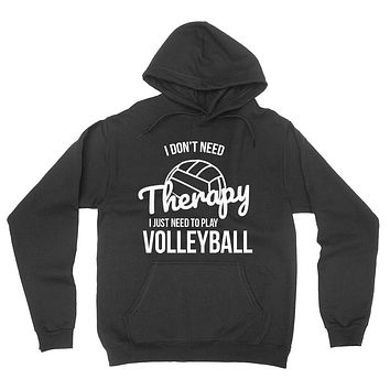 I don't need therapy I just need to play volleyball  team player birthday hoodie