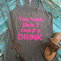 You look like i need a drink vintage gray tank