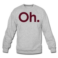 Oh. Sweatshirt | Spreadshirt | ID: 10340798