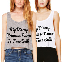 My Disney Princess Name Is Taco Belle Crop Tank Boxy Flowy Workout Gym White Cropped Top