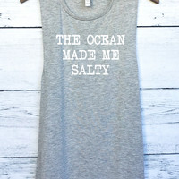The Ocean Made Me Salty Muscle Tank Top