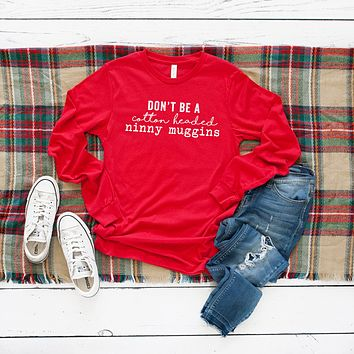 Don't be a Cotton Headed Ninny Muggins Long Sleeve Graphic Tee