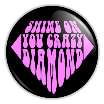 "Pink Floyd Shine On You Crazy Diamond 2.25"" Button pinback or magnet"