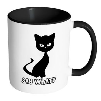 Funny Cat Mug Say What White 11oz Accent Coffee Mugs