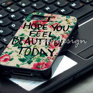 I Hope You Feel Beautiful Today case for iphone 4/4S, iphone 5/5C, samsung galaxy s3, samsung galaxy s4, ipod 4 and ipod 5