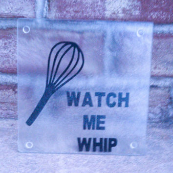 Watch me whip cutting board - glass cutting board - Funny cutting board - funny kitchen decor - glass trivet - housewarming gift for her