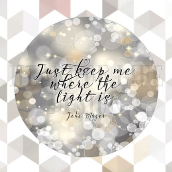 John Mayer lyrics Printable art Wall decor Gravity lyrics / Quote poster, Just Keep Me Where the Light Is 8x10 Printable wall art poster