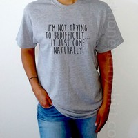 I'm Not Trying to Be Difficult lt Just Come Naturally - Unisex T-shirt for Women - shpfy
