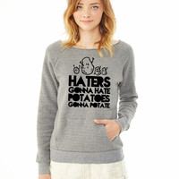 haters gonna hate, potatoes gonna potate ladies sweatshirt