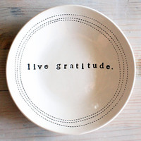 "5"" dish live gratitude. MADE TO ORDER"
