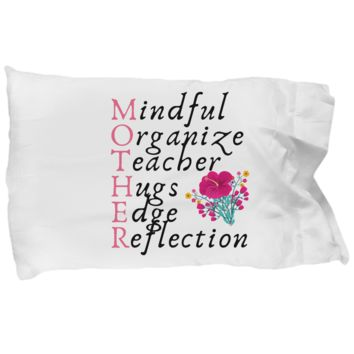 Mindful, Organize, Teacher, Hugs, Edge, Reflection = Mother - Cute Inspirational Pillow Case For Mom - Cute Mother's Day Gift From Children & Husband