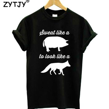 Sweat like a pig to look like a fox Women Tshirt Cotton Funny t Shirt For Lady Girl Top Tee Hipster Tumblr Drop Ship HH-407