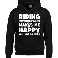 Riding motorcycles makes me happy Rider T Shirt - Hoodie